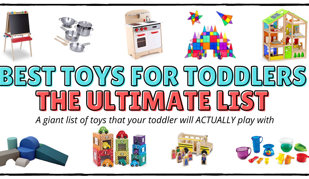 The best toys for toddlers. A giant list of toys that your toddler will actually play with!